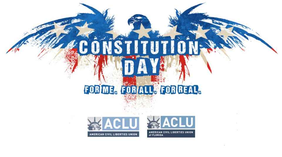 constitution day what precisely are we celebrating aclu of florida